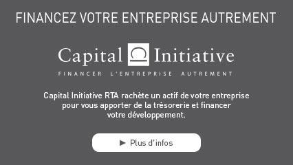FINANCEZ VOTRE ENTREPRISE AUTREMENT Capital Initiative RTA rachète un actif de votre entreprise pour vous apporter de la trésorerie et financer votre développement